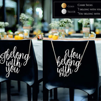 Wedding chair signs I belong with you, You belong with me. Gold,Silver,White,Black signs.