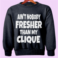 Ain't Nobody Fresher Than My Clique Crewneck