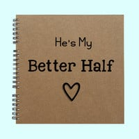 He's My Better Half - Book, Large Journal, Personalized Book, Personalized Journal, , Sketchbook, Scrapbook, Smashbook
