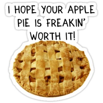 'I hope your apple pie is freakin' worth it!' SuperNatural Dean Quote