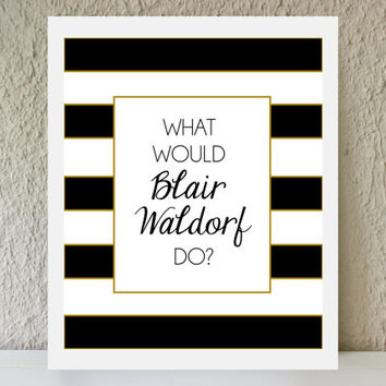 What Would Blair Waldorf Do / black and gold striped metallic poster art print - gossip girl quote - dorm decor - preppy art - fashion art