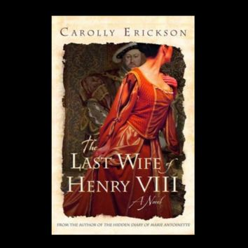 The Last Wife of Henry VIII: A Novel by Carolly Erickson