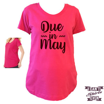 Due In May Maternity Shirt.
