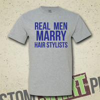 Real Men Marry Hair Stylists T-Shirt - Tee - Shirt - Gift for Husband - Wedding Gift - Funny - Humor - Hair Dresser - Salon - Cute