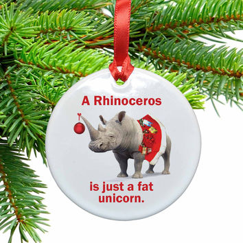 Rhinos are Fat Unicorns Ceramic Christmas Ornament