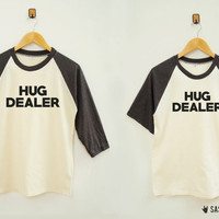 Hug Dealer Shirt Word Shirt Instagram Tumblr Quote Tee Shirt Baseball Tee Raglan Shirt Baseball Shirt Unisex Shirt Women Shirt Men Shirt