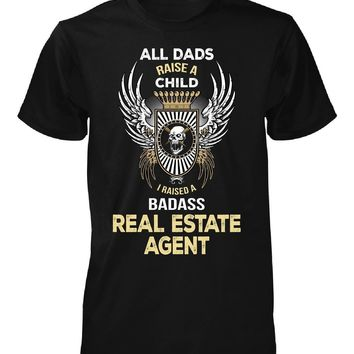 I Raised A Badass Real Estate Agent. Father's Day Gift - Unisex Tshirt