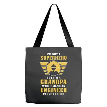 I'm Not a Superhero but I'm a Grandpa Who is Also an Engineer Tote Bags