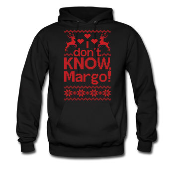 I Dont Know, Margo! hoodie sweatshirt tshirt