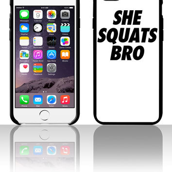 She Squats Bro 5 5s 6 6plus phone cases
