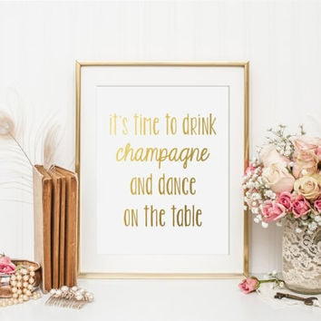 It's Time To Drink Champagne And Dance On The Table Gold Foil Print - gold foil print - gold foil bachelorette party - gold party decor