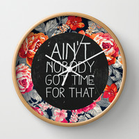 Ain't Nobody Got Time For That Wall Clock by Sara Eshak