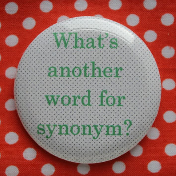 What is another word for synonym? - 2.25 inch pinback button badge