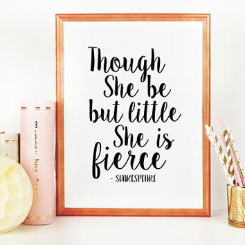 SHAKESPEARE QUOTE, Though She Be But Little She Is Fierce,Nursery Girls,Gift For Her,Nursery Decor,Quote Prints,Girls Art,Printable Art