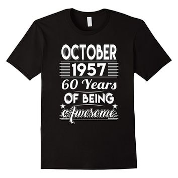 October 1957 60 Years Of Being Awesome Shirt