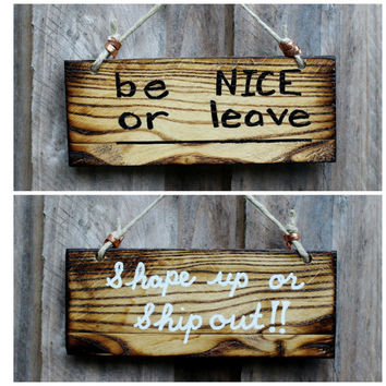 be NICE or leave, rustic wood reversible sign, Shape up or Ship out, reclaimed torched pallet wood, charred wood burned by Hendywood