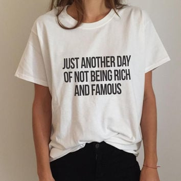 Just Another Day of Not Being Rich and Famous T-shirt