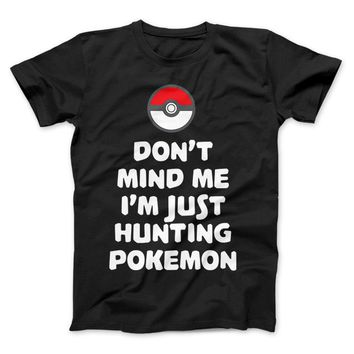 Don't Mind Me I'm Just Hunting Pokemon Limited Edition Print T-shirt