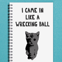 """I Came in Like a Wrecking Ball -- 5"""" x 7"""" Journal, notebook, diary, sketch book, memory book, scrapbook"""