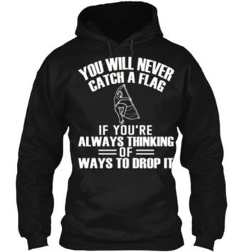 Color Guard Never Think You Will Drop The Flag T-Shirt Pullover Hoodie 8 oz