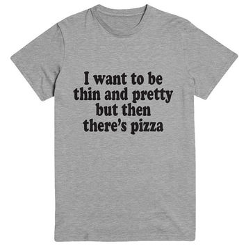 I want to be thin and pretty but then there's pizza Tshirt Fashion funny saying womens girls sassy cute gifts tops