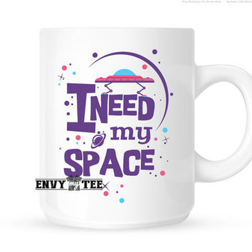 I need my space | Coffee Cups | Coffee Mugs | Unique Coffee Mugs | Gifts
