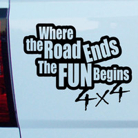 4x4 Where the road ends the Fun Begins Decal vinyl sticker off road mud truck bike atv jeep pick-up tractor side by side pickup off track