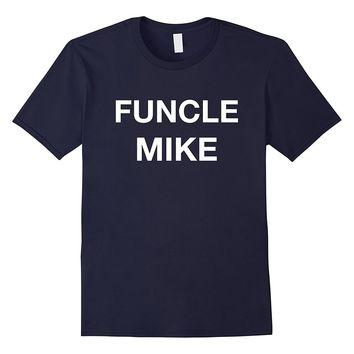 Funcle Mike Shirt - Gift for Your Funny Uncle Mike