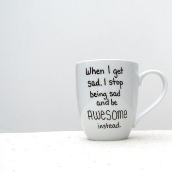 "Coffee Mug - Barney Stinson Mug - ""When I Get Sad I Stop Being Sad and Be AWESOME Instead"" - How I Met Your Mother Coffee Cup"