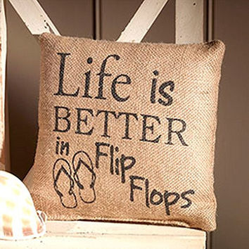 Life Is Better In Flip Flops - Small Coastal Beach Decorator Burlap Pillow - 8-in