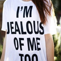 Im Jealous of me too white tshirts for women shirts cool shirt tops fashion t-shirts gifts t-shirt