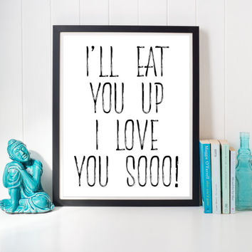 Love quote - I'll eat you up - Typography Print - Printable Home Decor, Wall Decor - Housewares - Printable digital download -