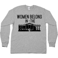 Women Belong In The White House -- Unisex Long-Sleeve