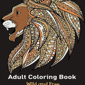 Adult Coloring Books: Wild and Free: Featuring Stress Relieving Animal Designs (Wild animals) (Volume 1)