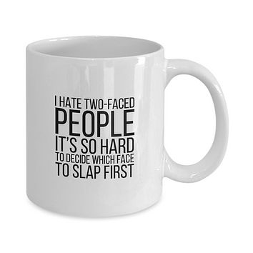 I Hate Two-Faced People It's So Hard To Decide Which Face To Slap First Funny Coffee Mug