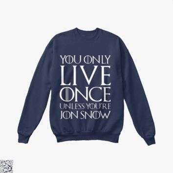 You Only Live Once Unless You'Re Jon Snow, Game of Thrones Crew Neck Sweatshirt
