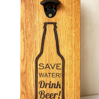 Wall Beer Opener Save Water Drink Beer Custom Engraved Wall Sign Personalized Wall Mount Bottle Opener Barware Beer Opener Gift For Him
