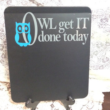 Owl Get IT Done Today! Magnetic Chalkboard with Vinyl Lettering