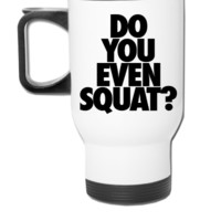 Do You Even Squat - Travel Mug