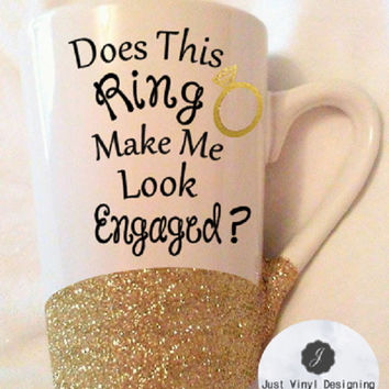 Engaged mug, Does this ring, Make me look engaged, Personalized mug, Glitter Mug