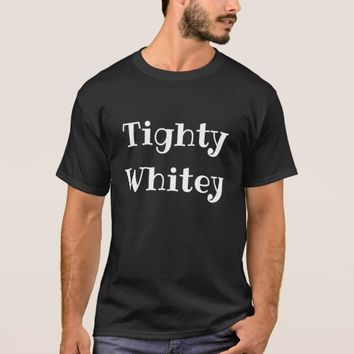 Tighty Whitey T-Shirt