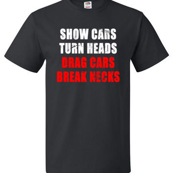 Show Cars Turn Heads - Drag Cars Break Necks Shirt