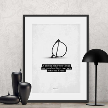 Mark Twain - A person who won't read has no advantage over... | Poster Quote, Poster Art, Printable Art, Minimalist Poster, Minimalist Art.