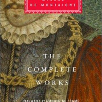 The Complete Works: Essays, Travel Journal, Letters (Everyman's Library, 259)