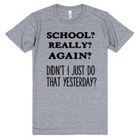 SCHOOL? AGAIN? DIDN'T I DO THAT YESTERDAY? | Athletic T-Shirt | SKREENED