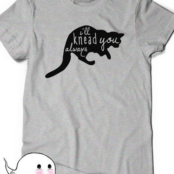 Cute Cat Shirt I'll Knead You T Shirt T-Shirt Tee Mens Womens Ladies Lady Guy Kitty Humor Girlfriend Gift Ideas Valentines Day Shirt Present