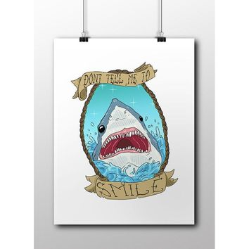 Don't Tell Me To Smile Shark -- Poster