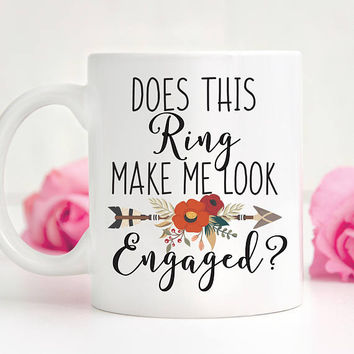 Coffee Mug, ceramic mug, 11 oz or 15 oz mug, Engagement Gift, Bride To Be, Bridal Gift, Engaged Mug - Does This Ring Make Me Look Engaged?
