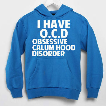 I Have OCD Calum Hood populer hoodie for mens and women by USA