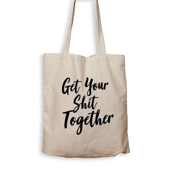 Get Your Shit Together - Tote Bag